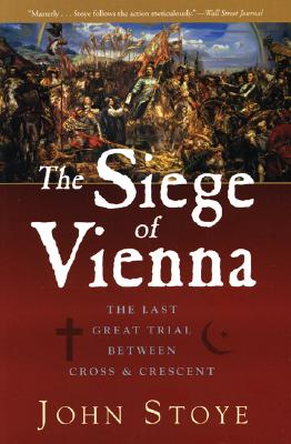The Siege of Vienna By Stoye, John